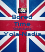 Bored Time Odah-Cania Yola-Nadia  - Personalised Poster A4 size