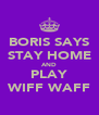 BORIS SAYS STAY HOME AND PLAY WIFF WAFF - Personalised Poster A4 size