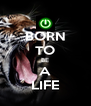 BORN TO BE A LIFE - Personalised Poster A4 size