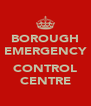 BOROUGH EMERGENCY  CONTROL CENTRE - Personalised Poster A4 size