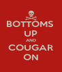 BOTTOMS  UP AND COUGAR ON - Personalised Poster A4 size