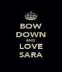BOW DOWN AND LOVE SARA - Personalised Poster A4 size