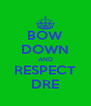 BOW DOWN AND RESPECT DRE - Personalised Poster A4 size