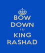 BOW DOWN TO KING RASHAD - Personalised Poster A4 size