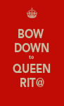 BOW  DOWN to QUEEN RIT@ - Personalised Poster A4 size