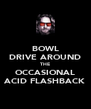 BOWL DRIVE AROUND THE OCCASIONAL ACID FLASHBACK - Personalised Poster A4 size