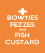 BOWTIES FEZZES AND FISH CUSTARD - Personalised Poster A4 size