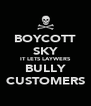 BOYCOTT SKY IT LETS LAYWERS BULLY CUSTOMERS - Personalised Poster A4 size