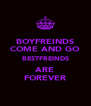 BOYFREINDS COME AND GO BESTFREINDS ARE FOREVER - Personalised Poster A4 size