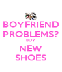 BOYFRIEND PROBLEMS? BUY NEW SHOES - Personalised Poster A4 size