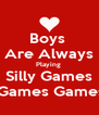 Boys  Are Always Playing   Silly Games   Games Games - Personalised Poster A4 size