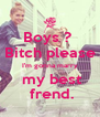 Boys ?  Bitch please I'm gonna marry  my best  frend. - Personalised Poster A4 size