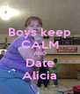 Boys keep CALM AND Date Alicia - Personalised Poster A4 size