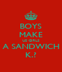BOYS MAKE US GIRLS A SANDWICH K.? - Personalised Poster A4 size