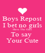 Boys Repost I bet no girls Have The Guts To say  Your Cute - Personalised Poster A4 size