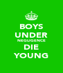 BOYS UNDER NEGLIGENCE DIE YOUNG - Personalised Poster A4 size