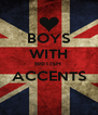 BOYS WITH BRITISH  ACCENTS  - Personalised Poster A4 size