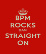 BPM ROCKS DAM STRAIGHT ON - Personalised Poster A4 size