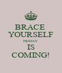 BRACE  YOURSELF FRIDAY IS COMING! - Personalised Poster A4 size