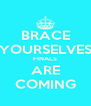 BRACE YOURSELVES FINALS ARE COMING - Personalised Poster A4 size