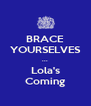 BRACE YOURSELVES ... Lola's Coming - Personalised Poster A4 size