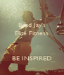 Brad Jay's Elite Fitness   BE INSPIRED - Personalised Poster A4 size