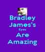 Bradley James's Eyes Are Amazing - Personalised Poster A4 size