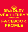 BRADLEY WEATHERBY'S AWESOME FACEBOOK PROFILE - Personalised Poster A4 size