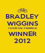 BRADLEY WIGGINS TOUR DE FRANCE WINNER 2012 - Personalised Poster A4 size