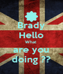 Brady Hello What  are you doing ?? - Personalised Poster A4 size