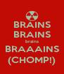 BRAINS BRAINS brains BRAAAINS (CHOMP!) - Personalised Poster A4 size