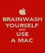 BRAINWASH YOURSELF AND USE A MAC - Personalised Poster A4 size