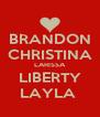 BRANDON CHRISTINA LARISSA LIBERTY LAYLA  - Personalised Poster A4 size