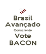 Brasil Avançado Consciente Vote BACON - Personalised Poster A4 size