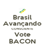 Brasil Avançando CONSCIENTE Vote BACON - Personalised Poster A4 size