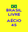 BRASIL LIVRE  AÉCIO 45 - Personalised Poster A4 size