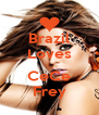 Brazil Loves  CeCe Frey - Personalised Poster A4 size