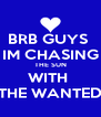 BRB GUYS  IM CHASING THE SUN WITH  THE WANTED - Personalised Poster A4 size