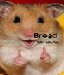 Bread                         OR DEAD    - Personalised Poster A4 size