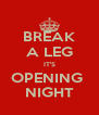 BREAK A LEG IT'S OPENING  NIGHT - Personalised Poster A4 size