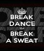 BREAK DANCE TO BREAK A SWEAT - Personalised Poster A4 size