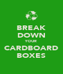 BREAK DOWN YOUR CARDBOARD BOXES - Personalised Poster A4 size