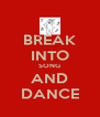 BREAK INTO SONG AND DANCE - Personalised Poster A4 size
