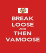 BREAK LOOSE AND THEN VAMOOSE - Personalised Poster A4 size