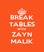 BREAK TABLES WITH ZAYN MALIK - Personalised Poster A4 size
