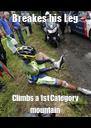 Breakes his Leg Climbs a 1st Category mountain - Personalised Poster A4 size