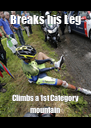 Breaks his Leg Climbs a 1st Category mountain - Personalised Poster A4 size