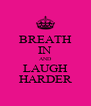 BREATH IN AND LAUGH HARDER - Personalised Poster A4 size