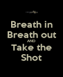 Breath in Breath out AND Take the Shot - Personalised Poster A4 size