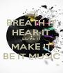 BREATH IT HEAR IT LOVE IT MAKE IT BE IT MUSIC - Personalised Poster A4 size